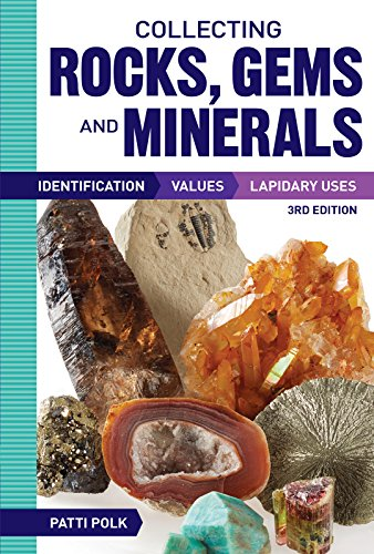 Collecting Rocks, Gems and Minerals: Identification, Values and Lapidary ()