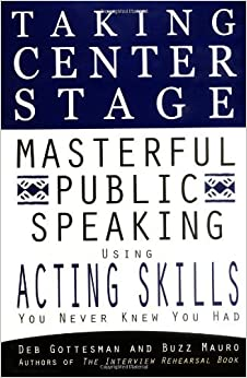 Book Taking Center Stage: Masterful Public Speaking using ActingSkills you N by Deb Gottesman (2001-06-01)