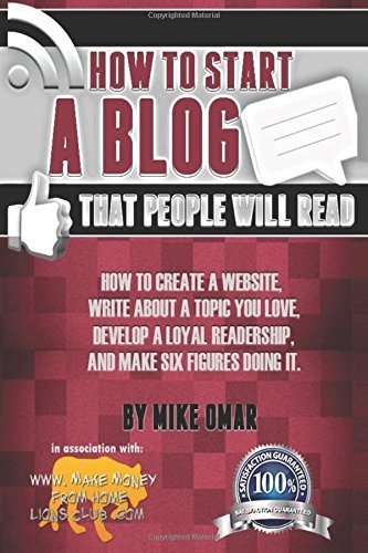 By Mike Omar How to Start a Blog that People Will Read: How to create a website, write about a topic you love, de [Paperback] ebook