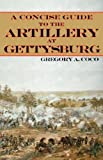 A Concise Guide to the Artillery at Gettysburg, Gregory A. Coco, 0977712559