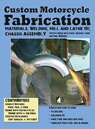 Custom Motorcycle Fabrication: Materials, Welding, Mill and Lathe, Frame ()