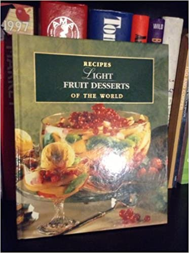 light fruit desserts recipes of the world 4 n a 9781886614826