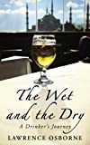 The Wet And The Dry: A Drinker's Journey
