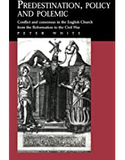 Predestination, Policy and Polemic: Conflict and Consensus in the English Church from the Reformation to the Civil War