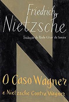 O caso Wagner e Nietzsche contra Wagner por [Nietzsche, Friedrich]