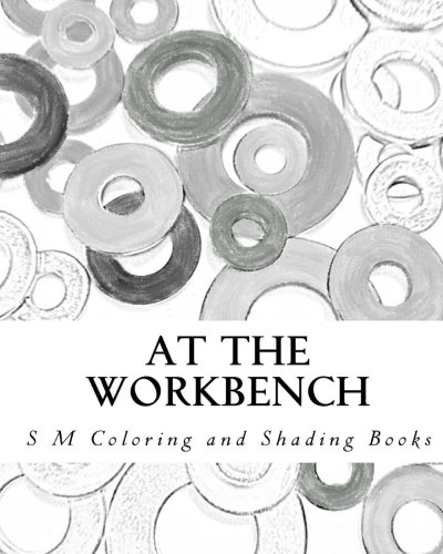 At the Workbench: Coloring and Shading Book (S M Coloring and Shading Books)
