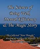 The Science of Being Well, Mental Efficiency and the Magic Story, Wallace D. Wattles, 0982662432