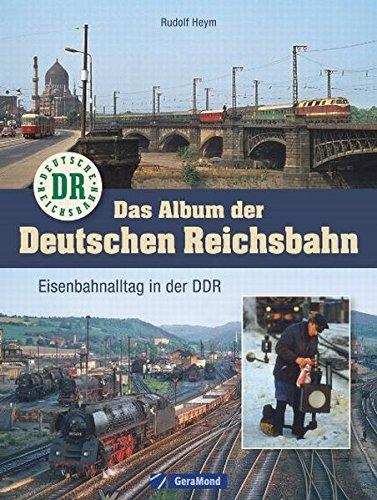 Das Album der Deutschen Reichsbahn: Eisenbahnalltag in der DDR