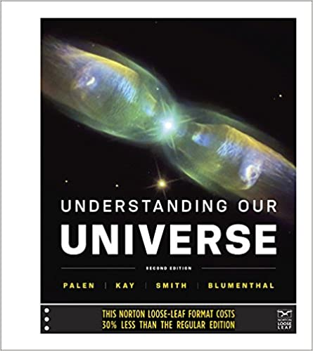 Understanding our universe second edition stacy palen laura understanding our universe second edition stacy palen laura kay bradford smith george blumenthal 9780393124309 amazon books fandeluxe Image collections