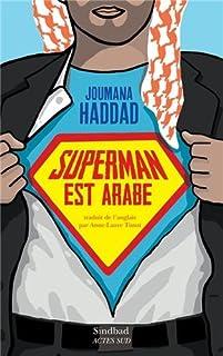 Superman est arabe : de Dieu, du mariage, des machos et autres désastreuses inventions, Haddad, Joumana
