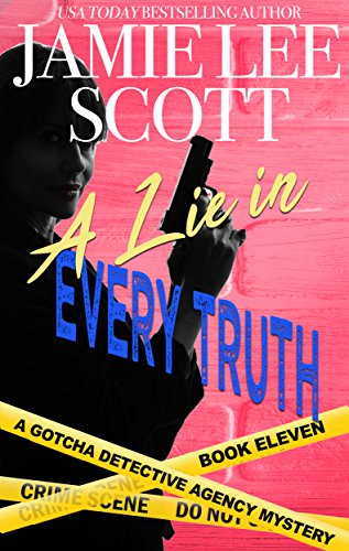 A Lie in Every Truth: Gotcha Detective Agency Mystery Book 11 (Gotcha Detective Agency Mysteries) by [Scott, Jamie Lee]