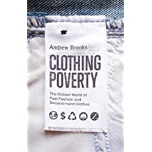 Clothing Poverty: The Hidden World of Fast Fashion and Second-Hand Clothes