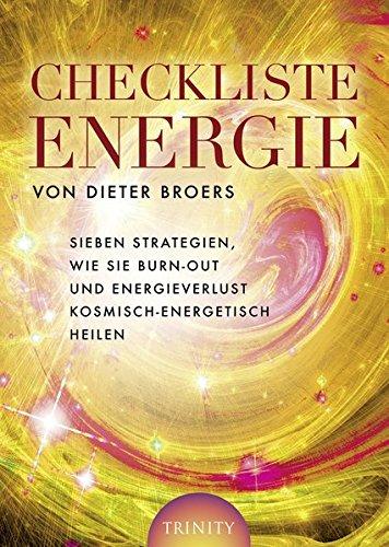 Checkliste Energie - Sieben Strategien, wie Sie Burn-out und Energieverlust kosmisch-energetisch heilen Gebundenes Buch – 10. Februar 2011 Dieter Broers Trinity Verlag 3941837265 Burnout - Burnout-Syndrom