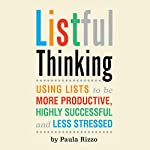 Listful Thinking: Using Lists to Be More Productive, Successful and Less Stressed | Paula Rizzo