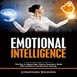 Emotional Intelligence: The Key in Digital Age: Master Emotions, Build Self-Confidence, and Decision Making | Jonathan Wilkens