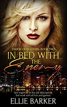 In Bed with the Enemy (Undercover Lovers Book 2) by [Barker, Ellie]