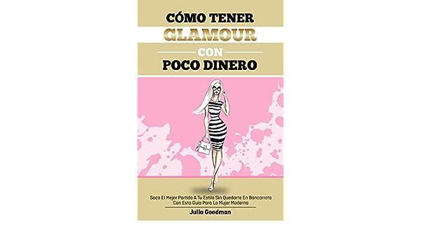 Amazon.com: Cómo tener glamour con poco dinero: Saca el mejor partido a tu estilo sin quedarte en bancarrota con esta guía para la mujer moderna (Spanish ...