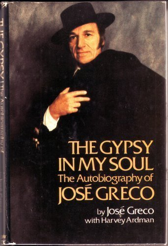 The Gypsy in My Soul: The Autobiography of Jose Greco