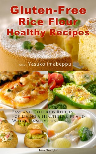 Gluten-Free Rice Flour Healthy Recipes Including Japanese Food Ideas : Easy and Delicious Recipes For Living A Healthier Life And Wheat Sensitivities by Yasuko Imabeppu