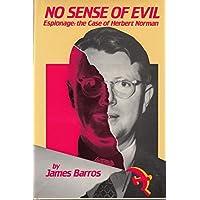 No sense of evil: Espionage, the case of Herbert Norman