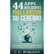 44 Apps Inteligentes para Ejercitar su Cerebro: Apps Gratuitas, Juegos, y Herramientas para iPhone, iPad, Google Play, Kindle Fire, Navegadores de Internet, ... Phone, & Apple Watch (Spanish Edition)