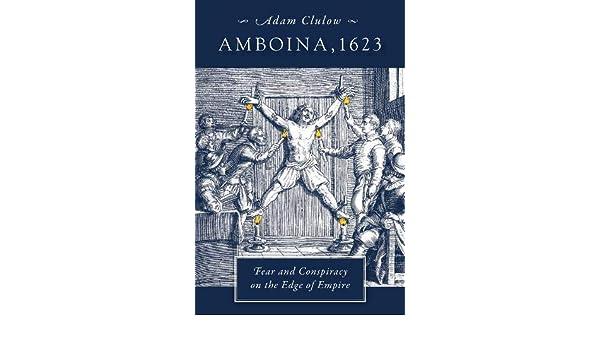 Clulow, A: Amboina, 1623 - Fear and Conspiracy on the Edge o: Fear and Conspiracy on the Edge of Empire: Amazon.es: Clulow, Adam: Libros en idiomas extranjeros