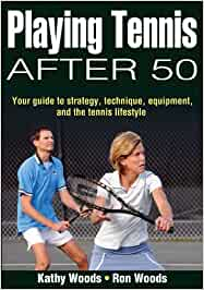 Playing Tennis After 50: Amazon.es: Woods, Kathy S., Woods ...
