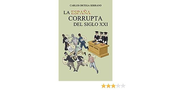 La España corrupta del siglo XXI eBook: Ortega Serrano, Carlos ...