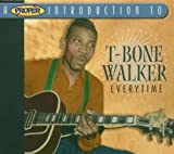 : Proper Intro to T-Bone Walker: Everytime