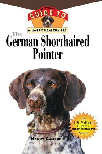 The German Shorthaired Pointer: An Owner's Guide to a Happy Healthy Pet (Your Happy Healthy P)
