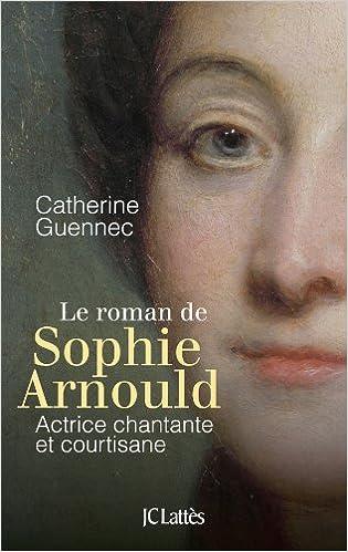 Livres gratuits en ligne Le roman de Sophie Arnould pdf ebook