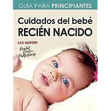 Cuidados del bebé recién nacido: Guía para principiantes (Spanish Edition)