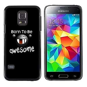 TopCaseStore / la caja del caucho duro de la cubierta de protección de la piel - Born To Be Awesome Funny Message - Samsung Galaxy S5 Mini, SM-G800, NOT S5 REGULAR!