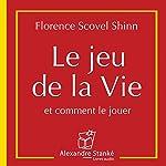 Le jeu de la vie - et comment le jouer | Florence Scovel Shinn