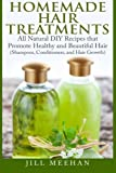 Homemade Hair Treatments: All Natural DIY Recipes that Promote Healthy and Beautiful Hair