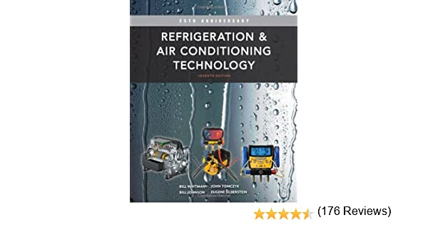 Refrigeration and air conditioning technology bill whitman bill refrigeration and air conditioning technology bill whitman bill johnson john tomczyk eugene silberstein 9781111644475 amazon books fandeluxe Images