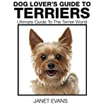 Dog Lover's Guide to Terriers: Ultimate Guide to the Terrier World | Janet Evans