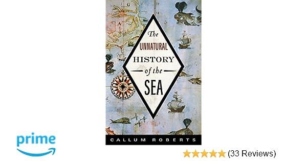 The Unnatural History Of The Sea Callum Roberts 9781597265775