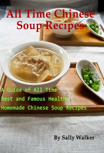 Download all time chinese soup recipes a guide of all time best and download all time chinese soup recipes a guide of all time best and famous healthy homemade chinese soup recipes book pdf audio idjgrz762 forumfinder Image collections