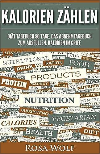 Kalorien zählen: Diät Tagebuch 10 Tage. Das Abnehmtagebuch zum