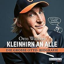 Kleinhirn an alle: Die große Ottobiografie - Nach einer wahren Geschichte Hörbuch von Otto Waalkes Gesprochen von: Otto Waalkes