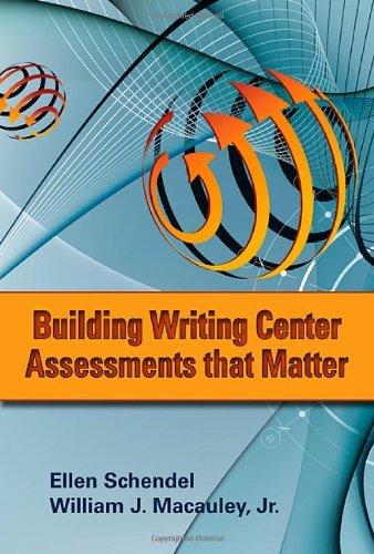 Building Writing Center Assessments That Matter by Ellen Schendel (2012-09-06) ()