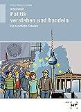 Arbeitsheft Politik - Verstehen und Handeln für berufliche Schulen