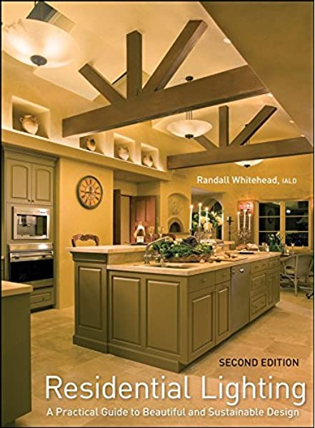 Residential Lighting A Practical Guide To Beautiful And Sustainable Design Whitehead Randall 8585529218911 Amazon Com Books