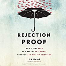 Rejection Proof: How I Beat Fear and Became Invincible Through 100 Days of Rejection Audiobook by Jia Jiang Narrated by Mike Chamberlain