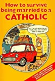 img - for By Rosemary Gallagher - How to Survive Being Married to a Catholic: A Frank and Honest Gu (1986-06-16) [Paperback] book / textbook / text book