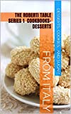 FROM ITALY THE ROBERTI TABLE SERIES 1 COOK BOOKS-DESSERTS: THE ROBERTI TABLE SERIES 1 COOK BOOKS-DESSERTS (THE ROBERTI TABLE SERIES COOK BOOKS)