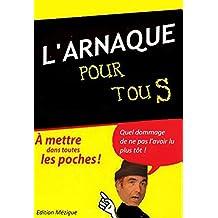 L'arnaque pour Tous: Devenez le roi de l'arnaque sur le Net (French Edition)