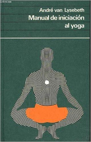 Manual de Iniciación al Yoga: Amazon.es: André van Lysebeth ...