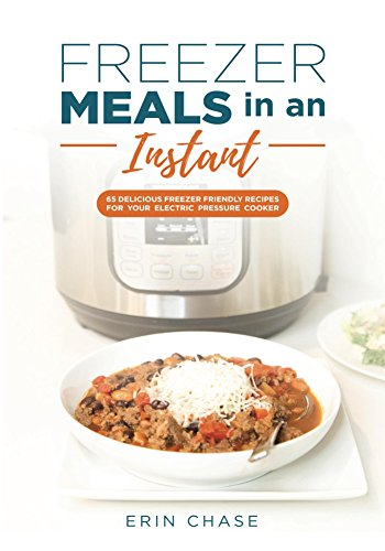 Freezer Meals in an Instant: 65 Delicious Freezer Friendly Recipes for Your...